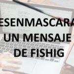 DESENMASCARAR UN MENSAJE DE FISHING.